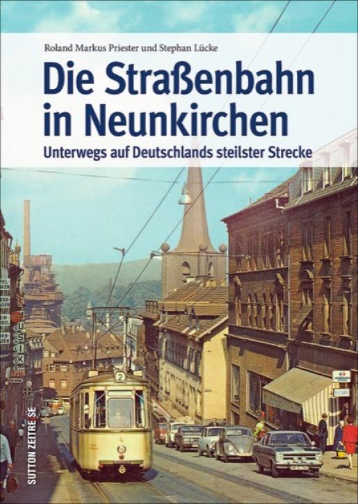 Die Straßenbahn in Neunkirchen. Unterwegs auf Deutschlands steilster Strecke. Roland Markus Priester und Stephan Lücke