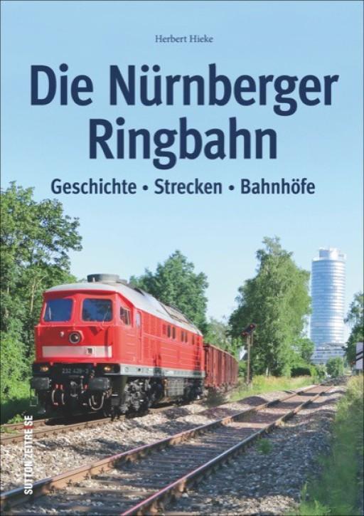Die Nürnberger Ringbahn. Geschichte - Strecken - Bahnhöfe. Herbert Hieke