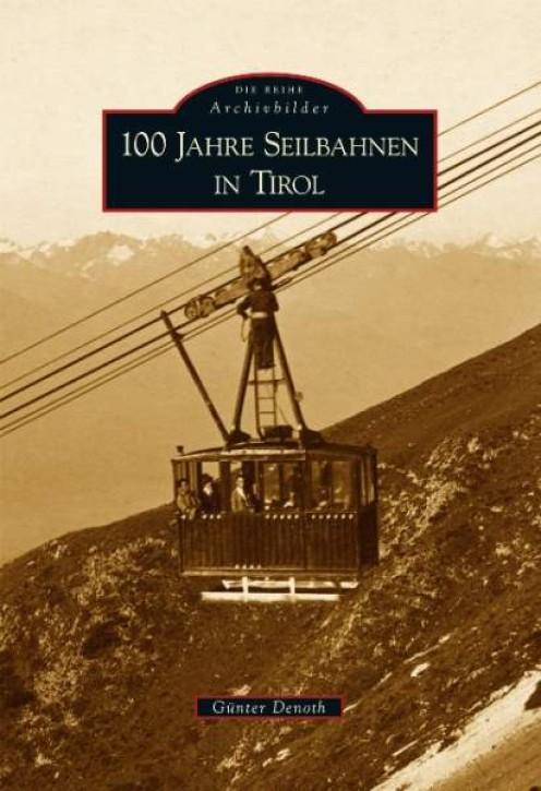 100 Jahre Seilbahnen in Tirol. Günter Denoth