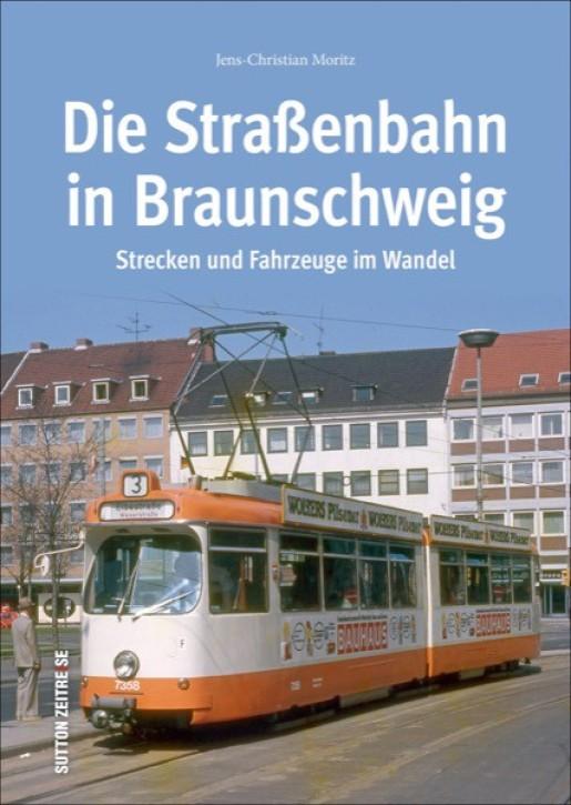 Die Straßenbahn in Braunschweig. Strecken und Fahrzeuge im Wandel. Jens-Christian Moritz
