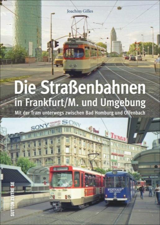 Die Straßenbahnen in Frankfurt/M. und Umgebung. Mit der Tram unterwegs zwischen Bad Homburg und Offenbach. Joachim Gilles