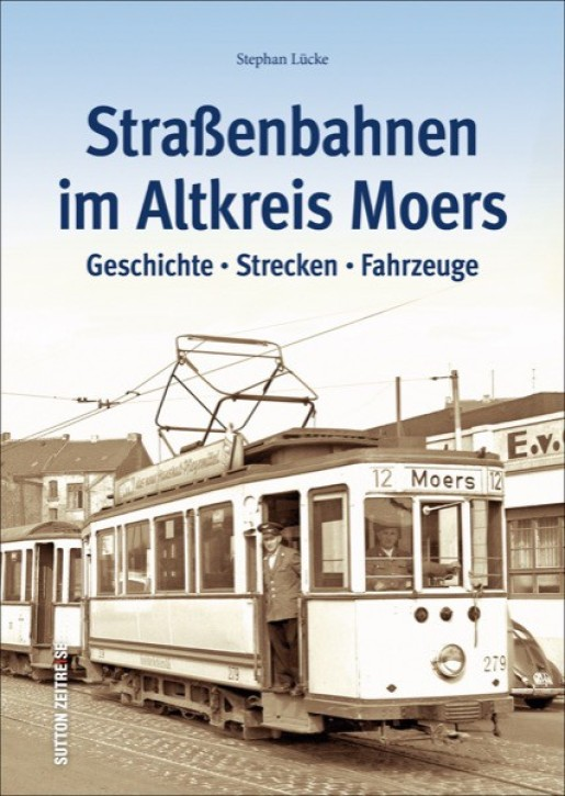 Straßenbahnen im Altkreis Moers. Geschichte - Strecken - Fahrzeuge. Stephan Lücke