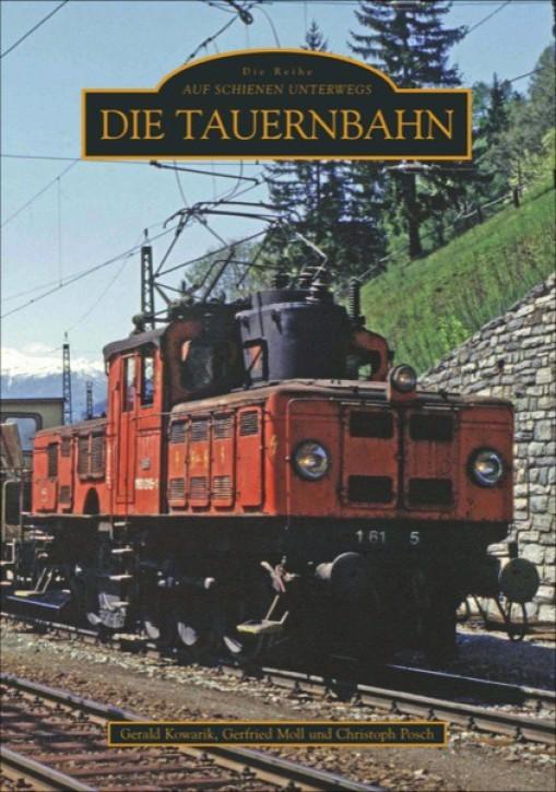 Die Tauernbahn. Gerald Kowarik, Gerfried Moll, Christoph Posch