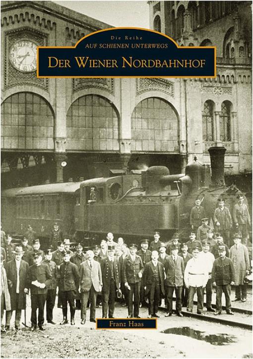 Der Wiener Nordbahnhof. Franz Haas