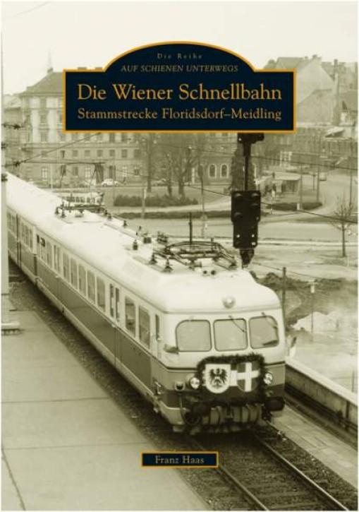 Die Wiener Schnellbahn. Stammstrecke Florisdorf-Meidling. Franz Haas