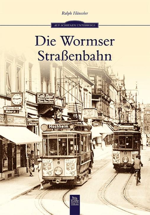 Die Wormser Straßenbahn. Ralph Häussler