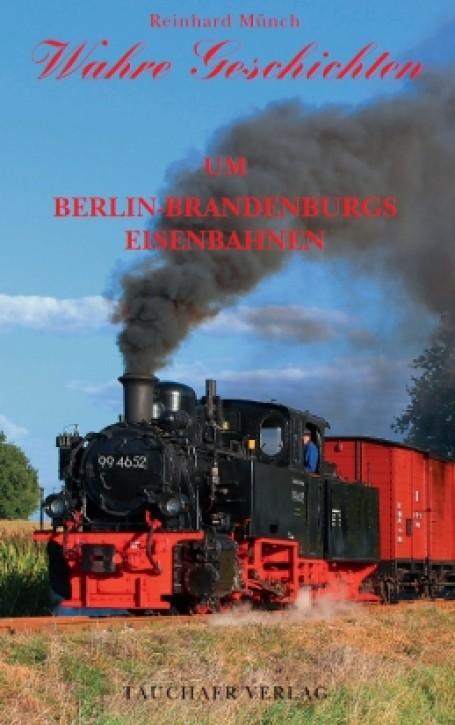 Wahre Geschichten um Berlin-Brandenburgs Eisenbahnen. Reinhard Münch