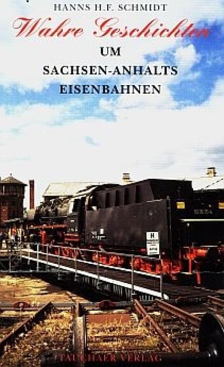Wahre Geschichten um Sachsen-Anhalts Eisenbahnen. Hanns H.F. Schmidt