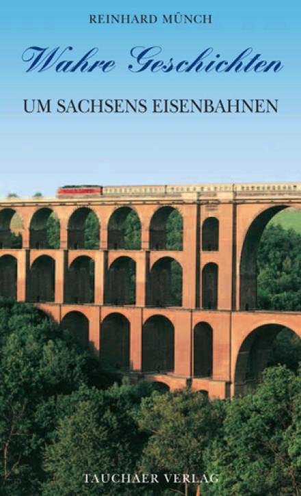 Wahre Geschichten um Sachsens Eisenbahnen. Reinhard Münch