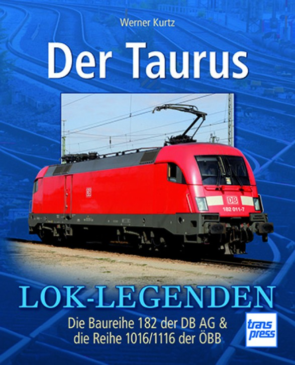 Der Taurus - Die Baureihe 182 der DB AG & die Reihe 1016/1116 der ÖBB. Werner Kurtz