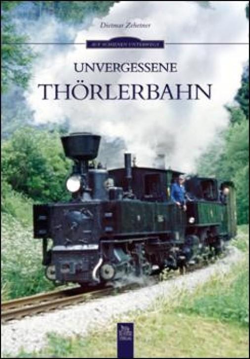 Unvergessene Thörlerbahn. Dietmar Zehetner
