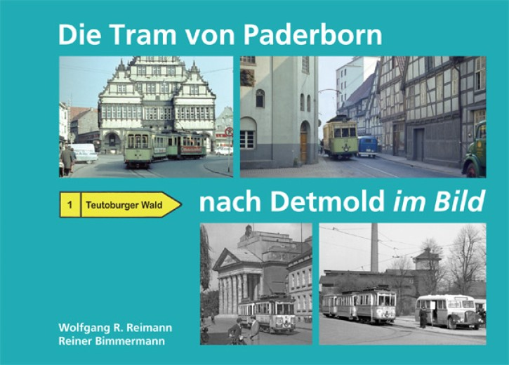 Die Tram von Paderborn nach Detmold im Bild. Wolfgang R. Reimann & Reiner Bimmermann
