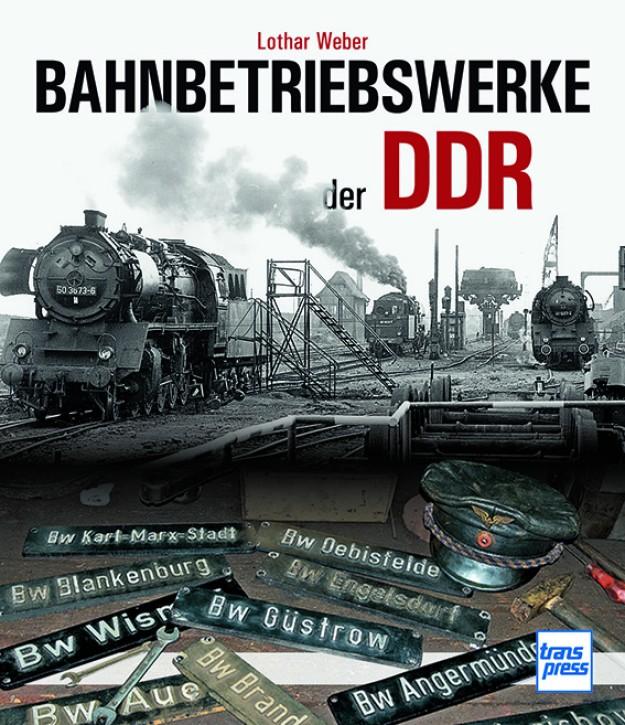 Bahnbetriebswerke der DDR. Klaus-Jürgen Kühne