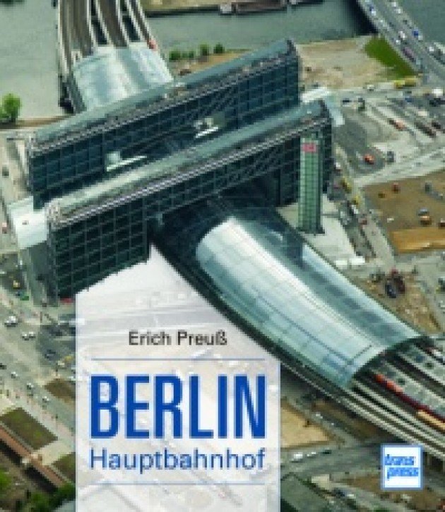 Berlin Hauptbahnhof. Erich Preuß