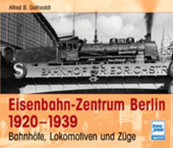 Eisenbahn-Zentrum Berlin 1920-1939. Bahnhöfe Lokomotiven Züge. Alfred B. Gottwaldt