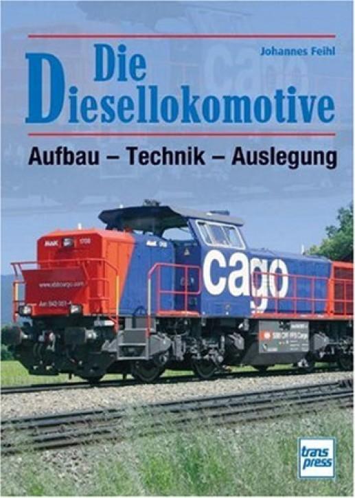 Die Diesellokomotive. Aufbau - Technik - Auslegung. Johannes Feihl