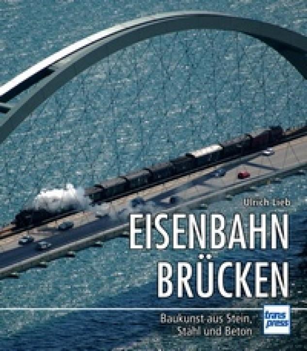 Eisenbahnbrücken - Baukunst aus Stein, Stahl und Beton. Ulrich Lieb