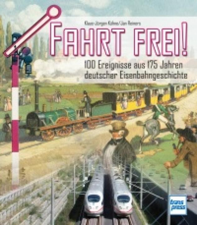 Fahrt frei ! - 100 Ereignisse aus 175 Jahren deutscher Eisenbahngeschichte. Klaus-Jürgen Kühne & Jan Reiners