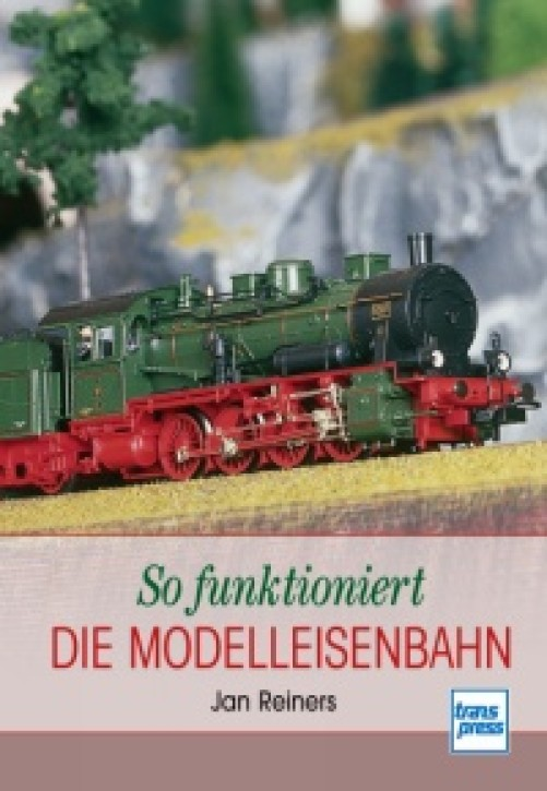 So funktioniert die Modelleisenbahn. Jan Reiners