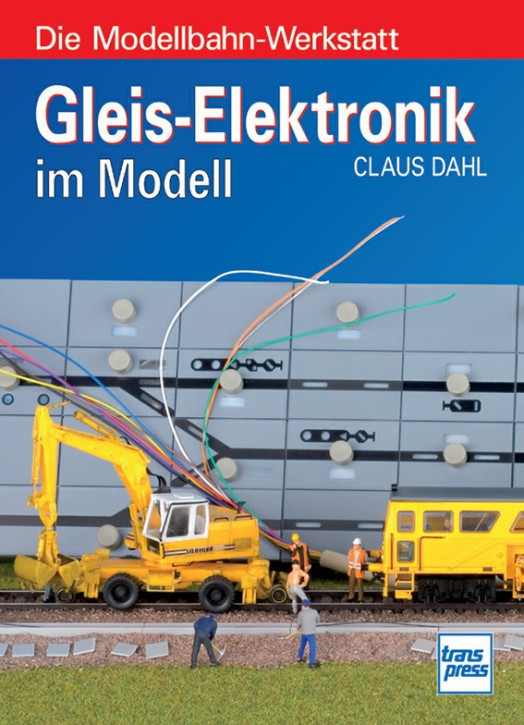 Gleis-Elektronik im Modell - Die Modellbahn-Werkstatt. Claus Dahl