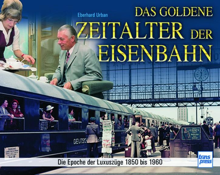 Das goldene Zeitalter der Eisenbahn - Die Epoche der Luxuszüge 1850 bis 1960. Eberhard Urban und Kristiane Müller-Urban