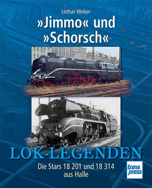 »Jimmo« und »Schorsch« - Die Stars 18 201 und 18 314 aus Halle. Lothar Weber