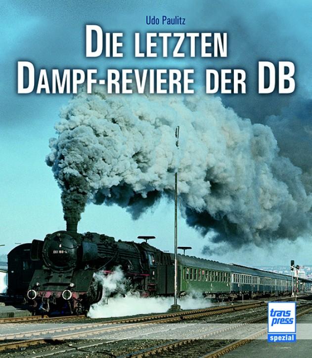 Die letzten Dampf-Reviere der DB. Udo Paulitz