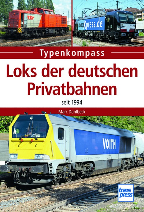 Typenkompass Loks der deutschen Privatbahnen seit 1994. Marc Dahlbeck