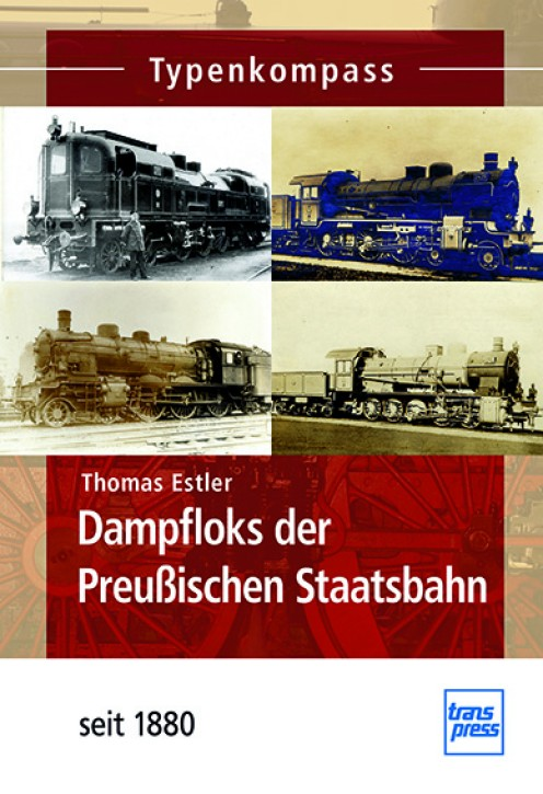 Dampfloks der Preußischen Staatsbahn - seit 1880. Thomas Estler
