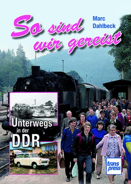 So sind wir gereist - Unterwegs in der DDR. Marc Dahlbeck