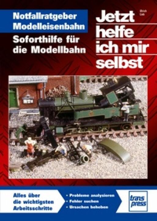 Jetzt helfe ich mir selbst. Notfallratgeber Modelleisenbahn - Soforthilfe für die Modellbahn. Ulrich Lieb