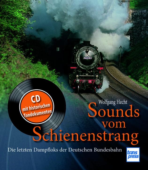Sounds vom Schienenstrang - Die letzten Dampfloks der Deutschen Bundesbahn - Buch und CD. Wolfgang Hecht