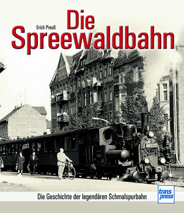 Die Spreewaldbahn. Die Geschichte der legendären Schmalspurbahn. Erich Preuß