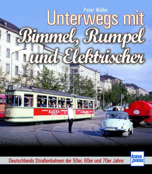 Unterwegs mit Bimmel, Rumpel und Elektrischer - Deutschlands Straßenbahnen der 50er, 60er und 70er Jahre. Peter Waller