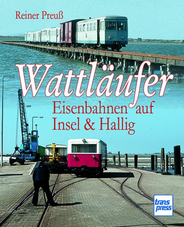 Wattläufer - Eisenbahnen auf Insel & Hallig. Reiner Preuß