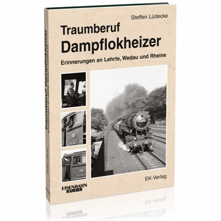 Traumberuf Dampflokheizer. Erinnerungen an Lehrte, Wedau und Rheine. Steffen Lüdecke