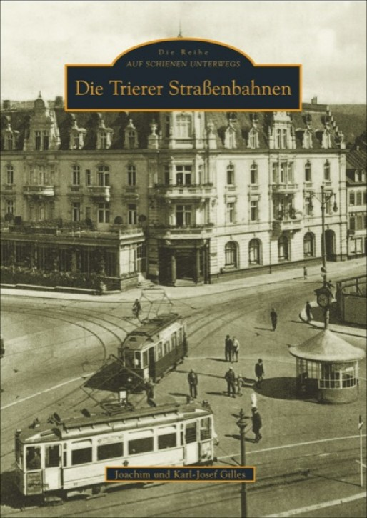 Die Trierer Straßenbahnen. Joachim Gilles & Karl-Josef Gilles