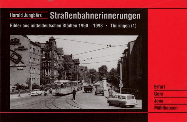 Straßenbahnerinnerungen Thüringen 1. Erfurt, Gera, Jena, Mühlhausen. Harald Jungbärs