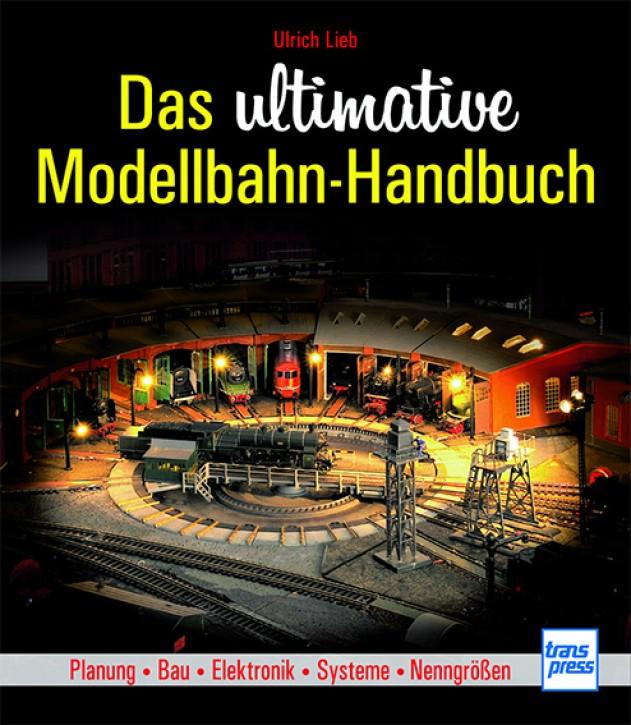 Das ultimative Modellbahn-Handbuch. Planung - Bau - Elektronik - Systeme - Nenngrößen. Ulrich Lieb