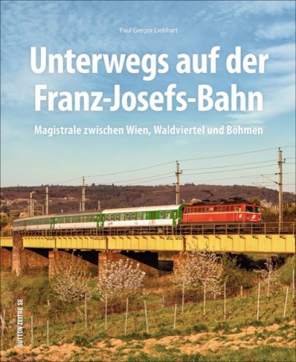 Unterwegs auf der Franz-Josefs-Bahn. Magistrale zwischen Wien, Waldviertel und Böhmen. Paul Gregor Liebhart