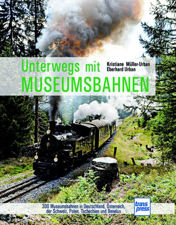 Unterwegs mit Museumsbahnen - 300 Museumsbahnen in Deutschland, Österreich, der Schweiz, Polen, Tschechien und Benelux