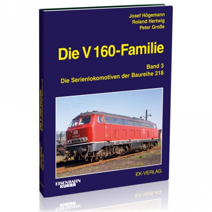 Die V 160-Familie Band 3: Die Serienlokomotiven der Baureihe 218. Josef Högemann, Roland Hertwig & Peter Große