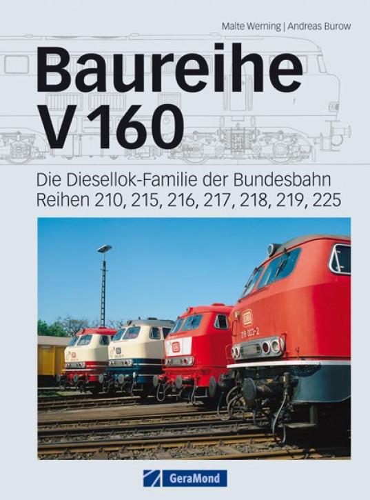 Baureihe V 160. Die Diesellok-Familie der Bundesbahn. Reihen 210, 215, 216, 217, 218, 219, 225. Malte Werning & Andreas Burow