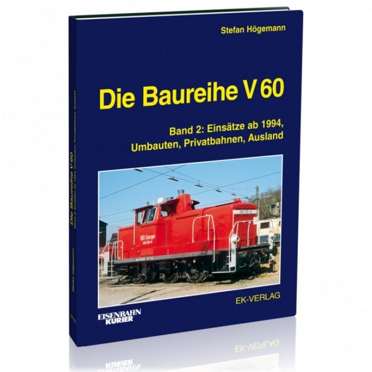Die Baureihe V 60 Band 2: Einsätze ab 1994, Umbauten, Privatbahnen, Ausland. Stefan Högemann