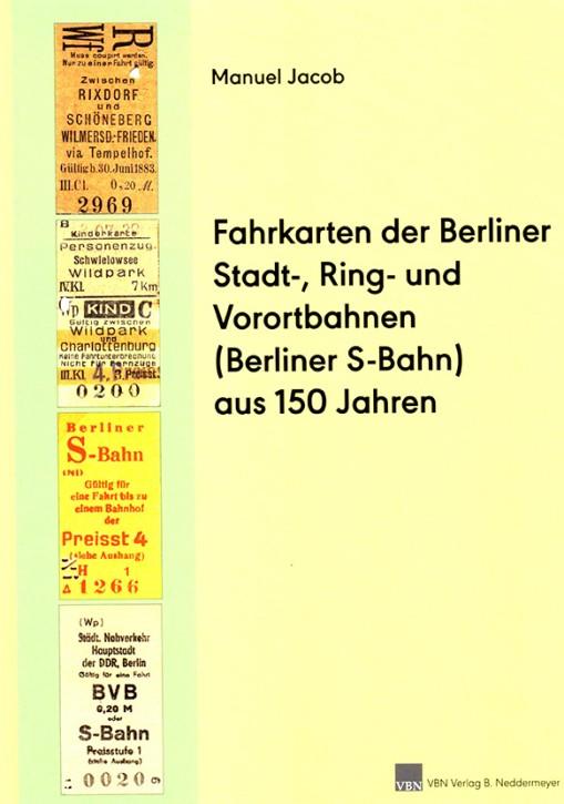 Fahrkarten der Berliner Stadt-, Ring- und Vorortbahnen (S-Bahn) aus 150 Jahren. Manuel Jacob