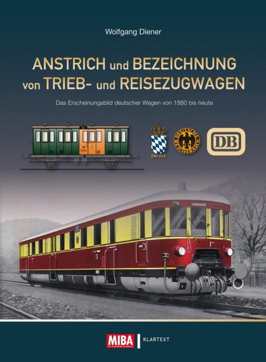 Anstrich und Bezeichnung von Trieb- und Reisezugwagen. Das Erscheinungsbild deutscher Wagen von 1880 bis heute. Wolfgang Diener