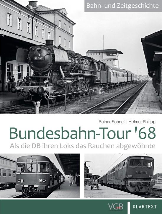 Bundesbahn-Tour '68. Als die DB ihren Loks das Rauchen abgewöhnte. Rainer Schnell und Helmut Philipp