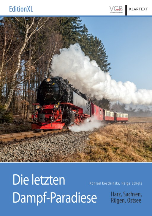 Die letzten Dampf-Paradiese. Harz, Sachsen, Rügen, Ostsee. Konrad Koschinski und Helge Scholz