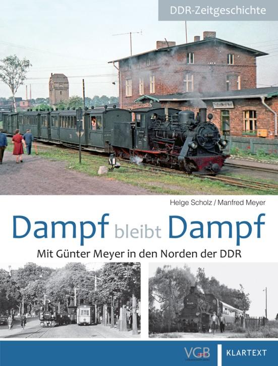 Dampf bleibt Dampf Teil 2: Mit Günter Meyer in den Norden der DDR. Helge Scholz und Manfred Meyer