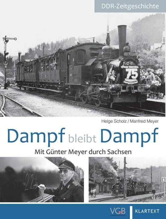 Dampf bleibt Dampf. Mit Günter Meyer durch Sachsen. Helge Scholz & Manfred Meyer